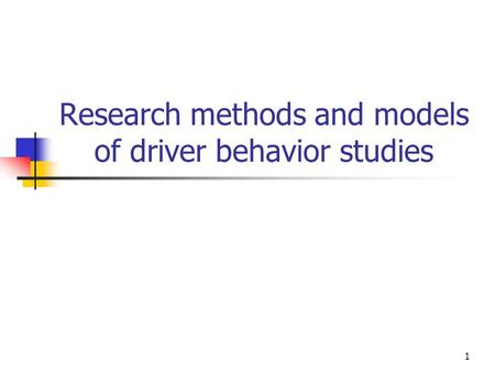 1 Research methods and models of driver behavior studies.