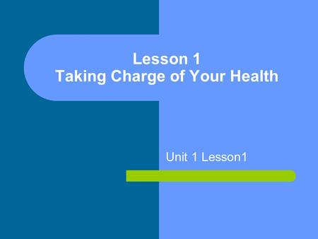Lesson 1 Taking Charge of Your Health Unit 1 Lesson1.