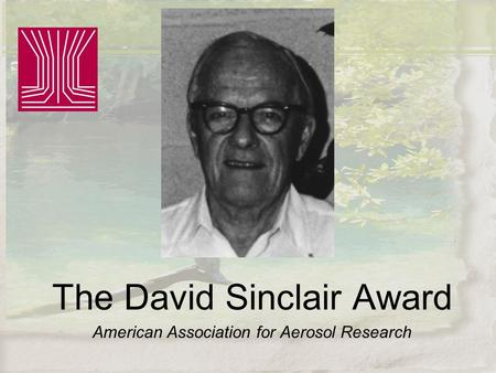 The David Sinclair Award American Association for Aerosol Research.