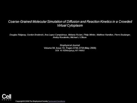 Coarse-Grained Molecular Simulation of Diffusion and Reaction Kinetics in a Crowded Virtual Cytoplasm Douglas Ridgway, Gordon Broderick, Ana Lopez-Campistrous,