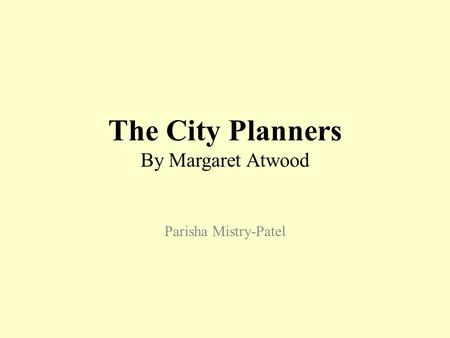 The City Planners By Margaret Atwood Parisha Mistry-Patel.