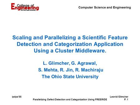 Computer Science and Engineering Parallelizing Defect Detection and Categorization Using FREERIDE Leonid Glimcher P. 1 ipdps'05 Scaling and Parallelizing.