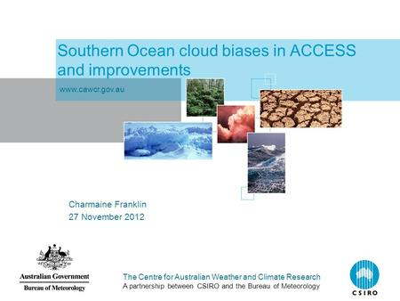The Centre for Australian Weather and Climate Research A partnership between CSIRO and the Bureau of Meteorology Southern Ocean cloud biases in ACCESS.