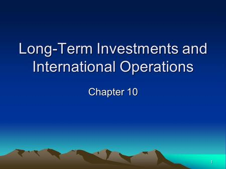 1 Long-Term Investments and International Operations Chapter 10.