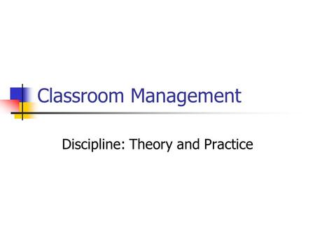 Classroom Management Discipline: Theory and Practice.