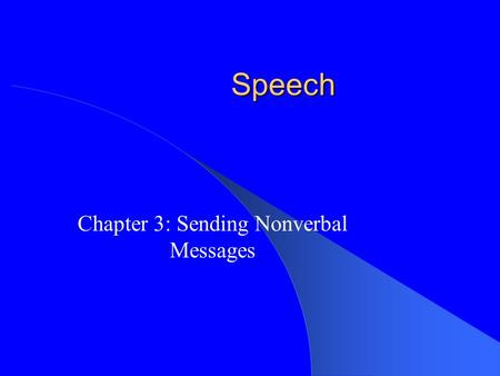 Speech Chapter 3: Sending Nonverbal Messages. Nonverbal Communication Any form of communication that doesn't use words. – Body language – Appearance –