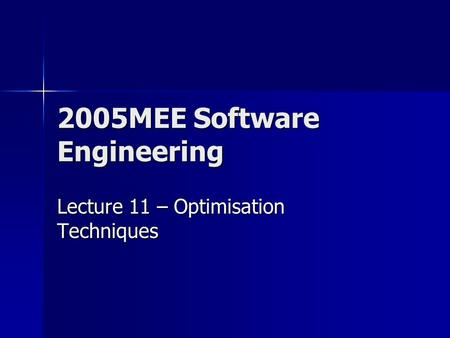 2005MEE Software Engineering Lecture 11 – Optimisation Techniques.