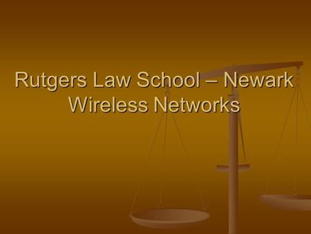 Rutgers Law School – Newark Wireless Networks. Two Flavors LAWN -- 1 st through 5 th floors LAWN -- 1 st through 5 th floors Library Library Faculty and.