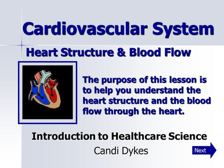 Cardiovascular System Heart Structure & Blood Flow Cardiovascular System Heart Structure & Blood Flow Introduction to Healthcare Science Candi Dykes Candi.