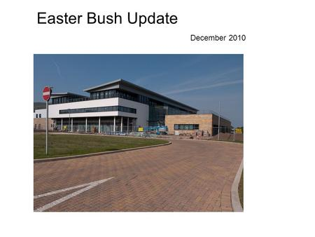 Easter Bush Update December 2010. The New Teaching Building 12,500 square meters on three floor providing accommodation for up to 850 students and 200.