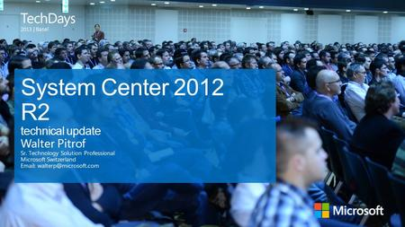 | Basel System Center 2012 R2 technical update Walter Pitrof Sr. Technology Solution Professional Microsoft Switzerland