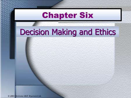 © 2003 McGraw-Hill Ryerson Ltd. Chapter Six Decision Making and Ethics.