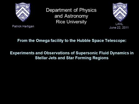 Department of Physics and Astronomy Rice University From the Omega facility to the Hubble Space Telescope: Experiments and Observations of Supersonic Fluid.
