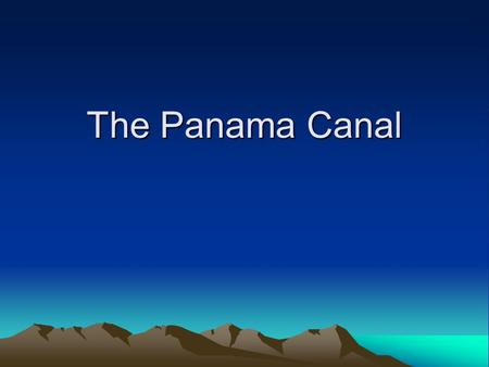 The Panama Canal. Why a Canal? What were the benefits in building the Panama Canal?