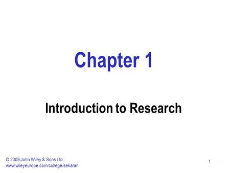 11 Chapter 1 Introduction to Research © 2009 John Wiley & Sons Ltd. www.wileyeurope.com/college/sekaran.