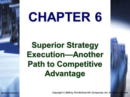 1-1 CHAPTER 6 Superior Strategy Execution—Another Path to Competitive Advantage McGraw-Hill/Irwin Copyright © 2009 by The McGraw-Hill Companies, Inc. All.