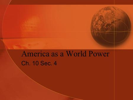 America as a World Power Ch. 10 Sec. 4. Roosevelt the Peacemaker Roosevelt does not want Europeans to control world economy, politics 1904, Japan, Russia.