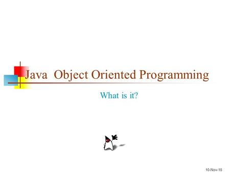 10-Nov-15 Java Object Oriented Programming What is it?