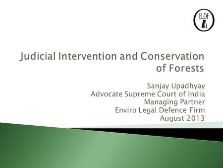 Sanjay Upadhyay Advocate Supreme Court of India Managing Partner Enviro Legal Defence Firm August 2013.