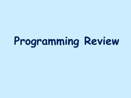 Programming Review. Java Class Structure All Java statements are part of a class public class ClassName { }