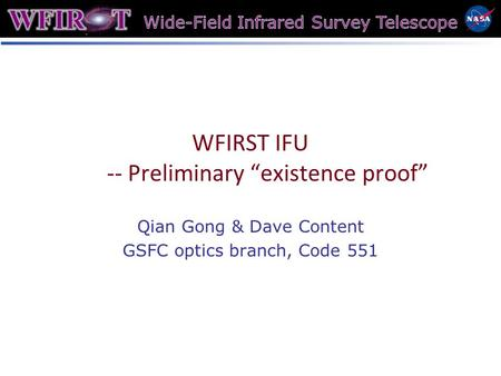 "WFIRST IFU -- Preliminary ""existence proof"" Qian Gong & Dave Content GSFC optics branch, Code 551."