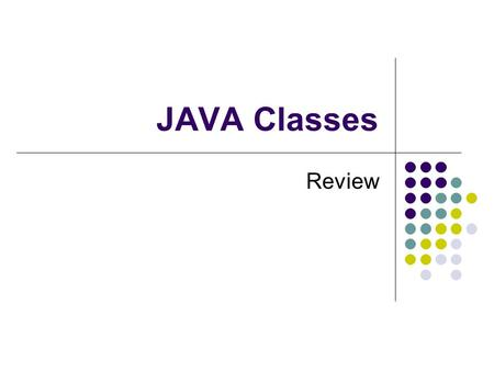 JAVA Classes Review. Definitions Class – a description of the attributes and behavior of a set of computational objects Constructor – a method that is.