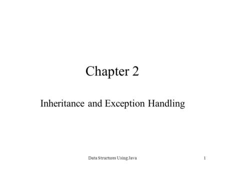 Data Structures Using Java1 Chapter 2 Inheritance and Exception Handling.