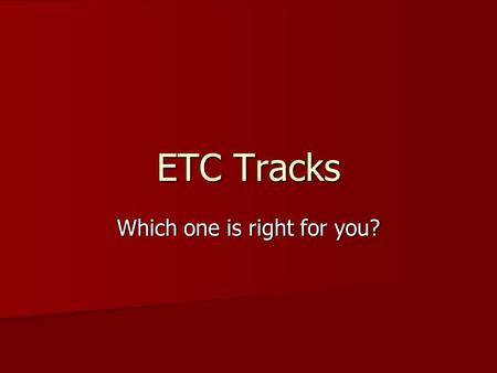 ETC Tracks Which one is right for you?. ETC (Education To Careers) has TWO Computer Tracks here at Von Steuben: ETC (Education To Careers) has TWO Computer.