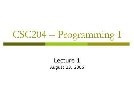 CSC204 – Programming I Lecture 1 August 23, 2006.
