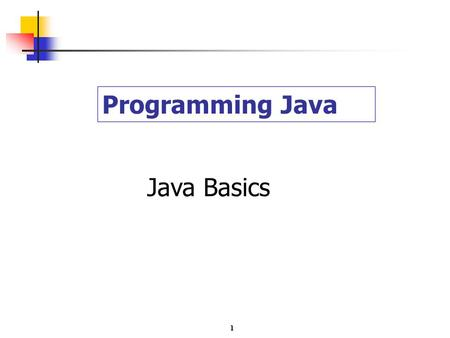 1 Programming Java Java Basics. 2 Java Program Java Application Program Application Program written in general programming language Applet Program running.