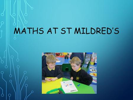 MATHS AT ST MILDRED'S. Continuing on from the firm foundations of Reception, the areas of maths that will be taught are: Number place and value Addition.
