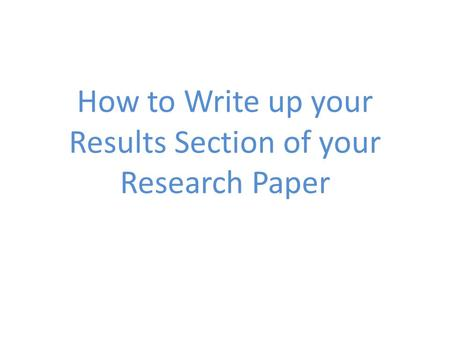 How to Write up your Results Section of your Research Paper.