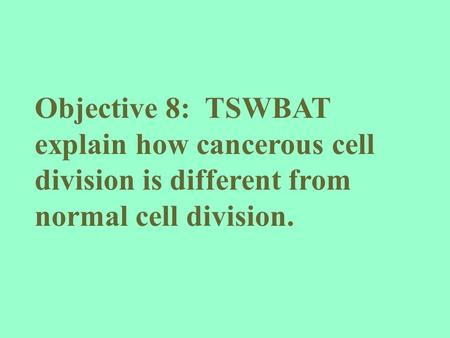 Objective 8: TSWBAT explain how cancerous cell division is different from normal cell division.