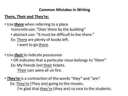"Common Mistakes in Writing There, Their and They're: Use there when referring to a place concrete use: ""Over there by the building"" abstract use: ""It must."
