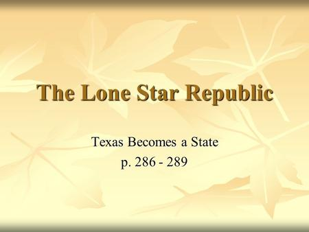 The Lone Star Republic Texas Becomes a State p. 286 - 289.