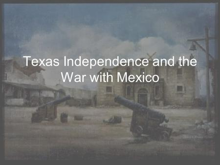 Texas Independence and the War with Mexico. Roots of Texas Independence Mexican gained their independence from Spain in 1821… Security Concerns –Comanche.