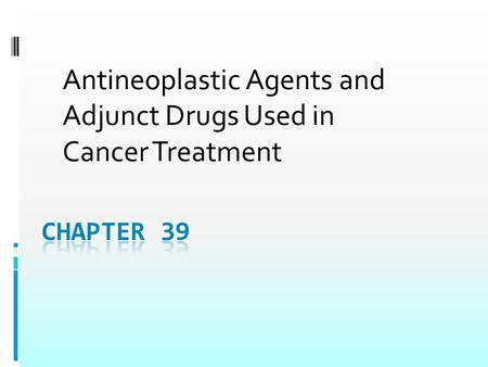 Antineoplastic Agents and Adjunct Drugs Used in Cancer Treatment.