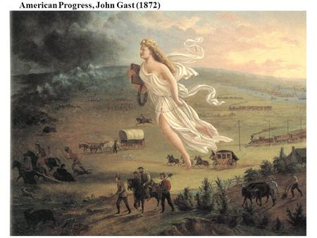 American Progress, John Gast (1872). Manifest Destiny What popular religious belief provided the backbone for the Manifest Destiny? Which political.