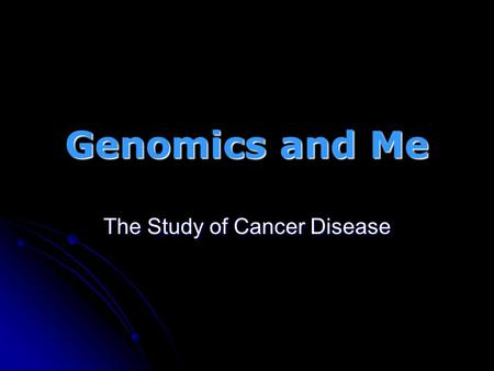 Genomics and Me The Study of Cancer Disease. Introduction What is Cancer Disease? A set of disease in which cells escape from the control mechanisms A.