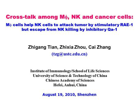 Cross-talk among M , NK and cancer cells: M  cells help NK cells to attack tumor by stimulatory RAE-1 but escape from NK killing by inhibitory Qa-1 Zhigang.