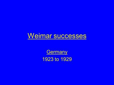 Weimar successes Germany 1923 to 1929. Aims of this lesson By the end of this lesson you will Understand how and why the Weimar Republic had a series.