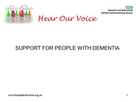 Www.thepatientsvoice.org.uk1 Hear Our Voice SUPPORT FOR PEOPLE WITH DEMENTIA.