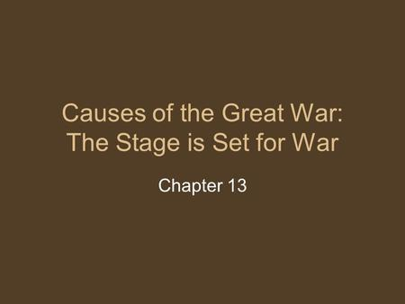 Causes of the Great War: The Stage is Set for War Chapter 13.
