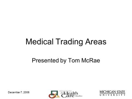 December 7, 2006 Medical Trading Areas Presented by Tom McRae.