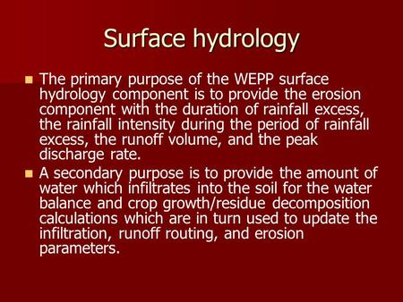 Surface hydrology The primary purpose of the WEPP surface hydrology component is to provide the erosion component with the duration of rainfall excess,