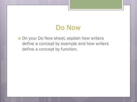 Do Now  On your Do Now sheet, explain how writers define a concept by example and how writers define a concept by function.