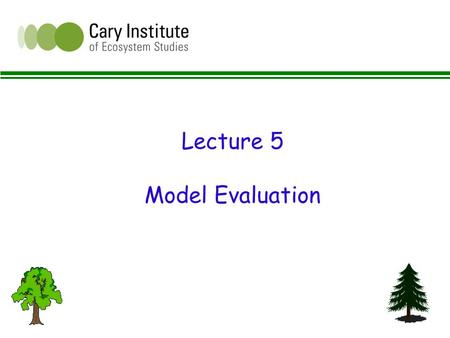 Lecture 5 Model Evaluation. Elements of Model evaluation l Goodness of fit l Prediction Error l Bias l Outliers and patterns in residuals.