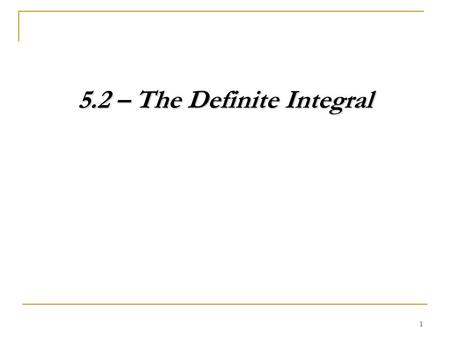 1 5.2 – The Definite Integral. 2 Review Evaluate.