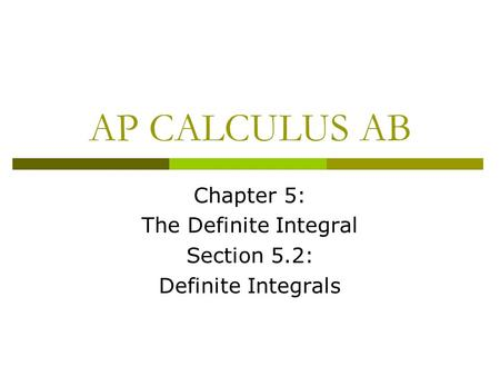 Chapter 5: The Definite Integral Section 5.2: Definite Integrals
