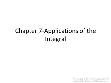 Chapter 7-Applications of the Integral Calculus, 2ed, by Blank & Krantz, Copyright 2011 by John Wiley & Sons, Inc, All Rights Reserved.